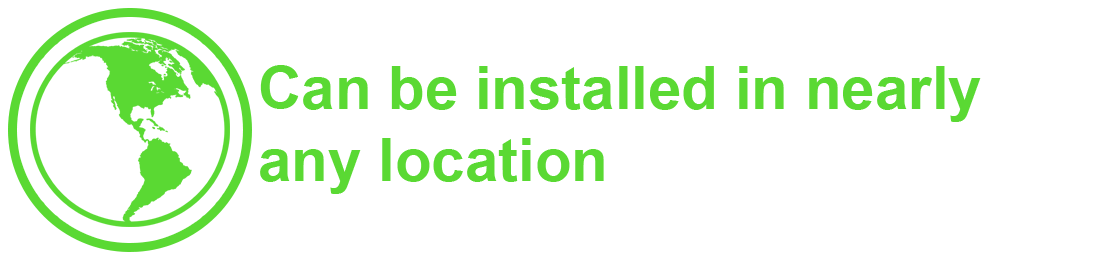 The system can be installed in nearly any location.