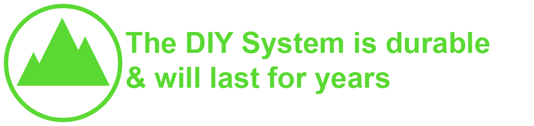 The DIY System is durable and will last for years.